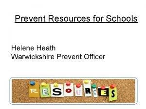 Prevent Resources for Schools Helene Heath Warwickshire Prevent