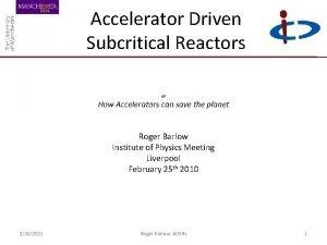 Accelerator Driven Subcritical Reactors or How Accelerators can