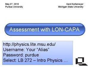 May 6 th 2010 Purdue University Gerd Kortemeyer