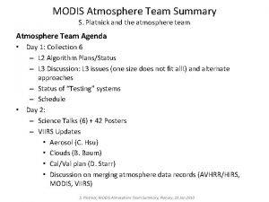 MODIS Atmosphere Team Summary S Platnick and the