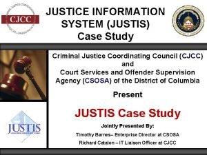 JUSTICE INFORMATION SYSTEM JUSTIS Case Study Criminal Justice