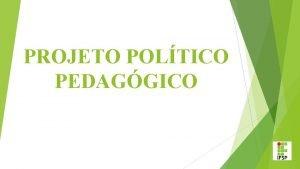 PROJETO POLTICO PEDAGGICO O QUE O PROJETO POLTICO