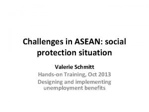 Challenges in ASEAN social protection situation Valerie Schmitt