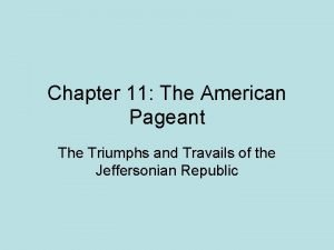 Chapter 11 The American Pageant The Triumphs and