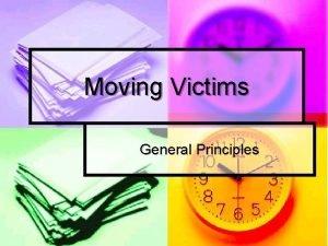 Moving Victims General Principles Moving Victims n n