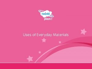 Uses of Everyday Materials Year One Identifying Uses
