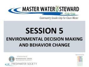 SESSION 5 ENVIRONMENTAL DECISION MAKING AND BEHAVIOR CHANGE