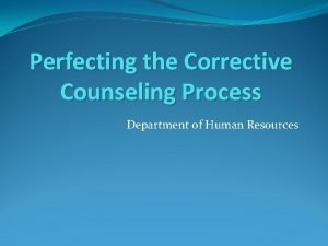 Perfecting the Corrective Counseling Process Department of Human