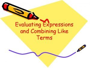 Evaluating Expressions and Combining Like Terms Evaluating Expressions
