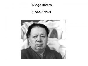 Diego Rivera 1886 1957 Diego Rivera naci junto