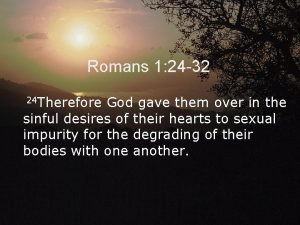 Romans 1 24 32 24 Therefore God gave