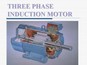 THREE PHASE INDUCTION MOTOR Introduction 3 phase induction