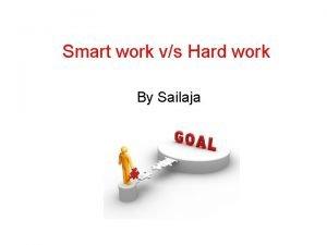 Smart work vs Hard work By Sailaja What