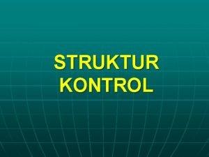 STRUKTUR KONTROL Struktur Kontrol Keputusan n Struktur kontrol