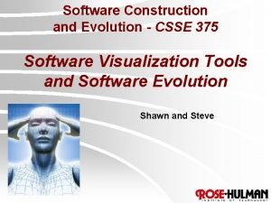 Software Construction and Evolution CSSE 375 Software Visualization
