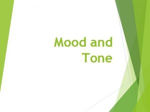 Mood and Tone TONE The Author Tone is