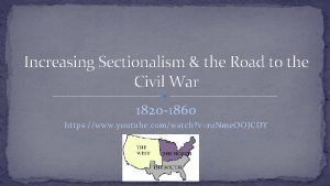 Increasing Sectionalism the Road to the Civil War