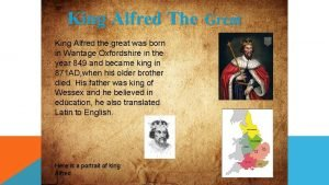 King Alfred The Great King Alfred the great