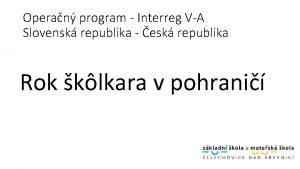 Operan program Interreg VA Slovensk republika esk republika