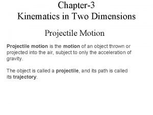Chapter3 Kinematics in Two Dimensions Projectile Motion Projectile