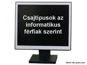 Csajtpusok az informatikus frfiak szerint PPe S http