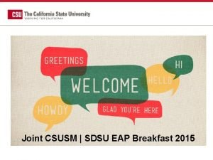 Joint CSUSM SDSU EAP Breakfast 2015 EAP Updates