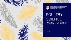 POULTRY SCIENCE Poultry Evaluation Unit 7 What is