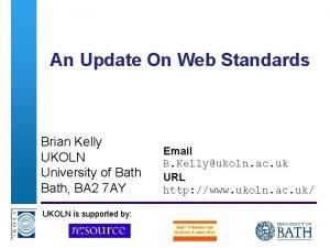 An Update On Web Standards Brian Kelly UKOLN