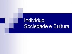 Indivduo Sociedade e Cultura Sociedade humana e sociedades