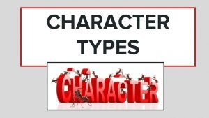 CHARACTER TYPES CHARACTER TYPES OVERVIEW Characters can be