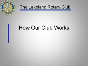 The Lakeland Rotary Club How Our Club Works