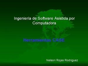 Ingeniera de Software Asistida por Computadora Herramientas CASE