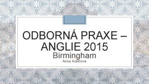 ODBORN PRAXE ANGLIE 2015 Birmingham Anna Kolov Vbrov