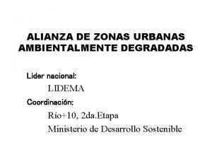 ALIANZA DE ZONAS URBANAS AMBIENTALMENTE DEGRADADAS Lider nacional