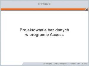 Informatyka Projektowanie baz danych w programie Access Informatyka