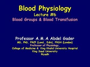 Blood Physiology Lecture 6 Blood Groups Blood Transfusion