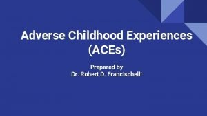 Adverse Childhood Experiences ACEs Prepared by Dr Robert