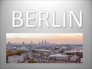 BERLIN Berlin est la capitale et la plus