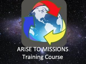 ARISE TO MISSIONS Training Course ARISE TO MISSIONS