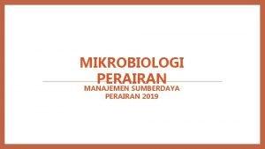 MIKROBIOLOGI PERAIRAN MANAJEMEN SUMBERDAYA PERAIRAN 2019 MATERI PRAKTIKUM