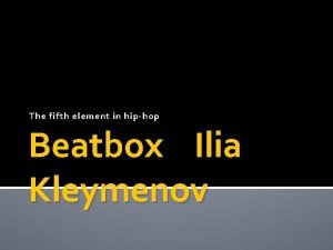 The fifth element in hiphop Beatbox Ilia Kleymenov