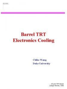 Barrel TRT Electronics Cooling Chiho Wang Duke University