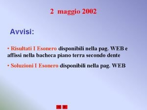 2 maggio 2002 Avvisi Risultati I Esonero disponibili