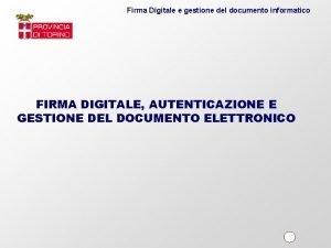 Firma Digitale e gestione del documento informatico FIRMA