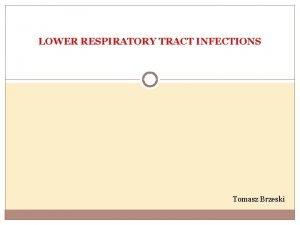 LOWER RESPIRATORY TRACT INFECTIONS Tomasz Brzeski Classication of
