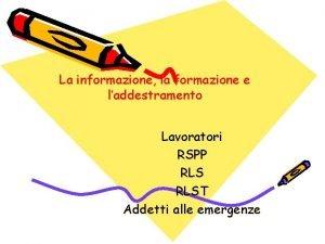 La informazione la formazione e laddestramento Lavoratori RSPP