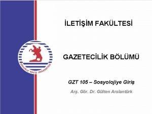 LETM FAKLTES GAZETECLK BLM GZT 105 Sosyolojiye Giri