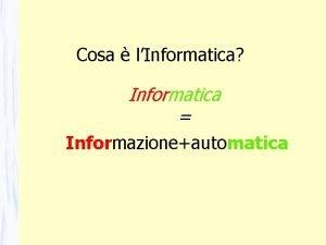 Cosa lInformatica Informatica Informazioneautomatica Definizione di Informazione Cosa