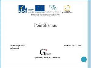 Pointilismus Autor Mgr Jana Kalvasov Datum 10 3