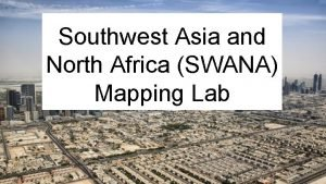 Southwest Asia and North Africa SWANA Mapping Lab